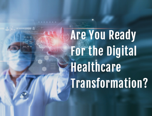 Are You Ready For the Digital Healthcare Transformation?