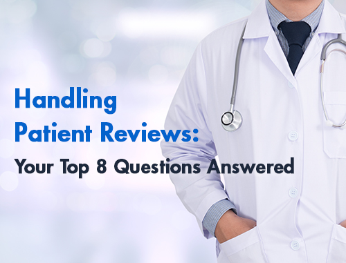 Handling Patient Reviews: Your Top 8 Questions Answered