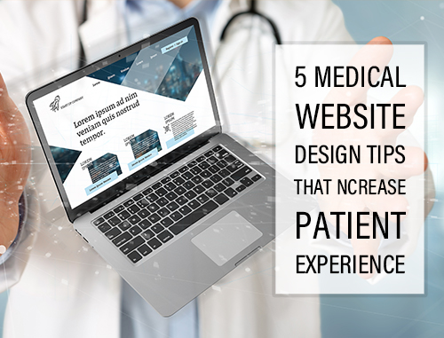 5 Medical Website Design Tips that Increase Patient Experience