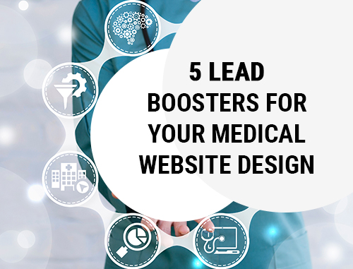 5 Lead Boosters For Your Medical Website Design