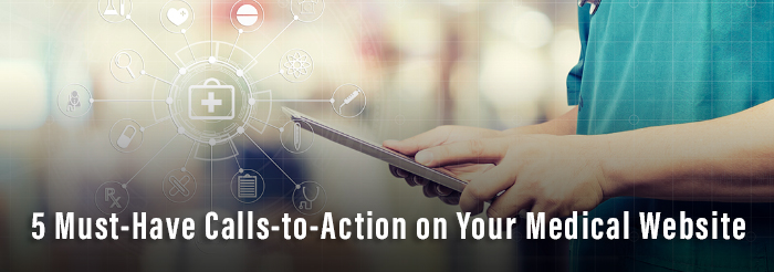 5 Must-Have Calls-to-Action on Your Medical Website