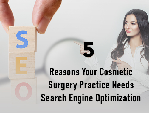 5 Reasons Your Cosmetic Surgery Practice Needs Search Engine Optimization