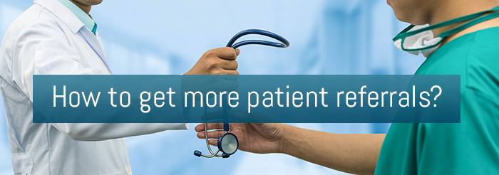 How to get more patient referrals?