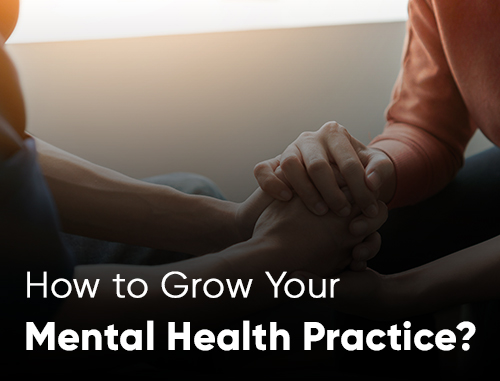 How to Grow Your Mental Health Practice?