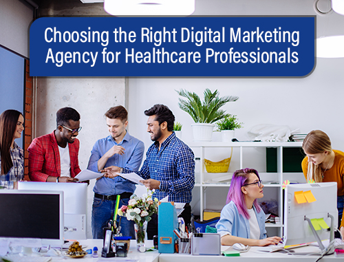 Choosing the Right Digital Marketing Agency for Healthcare Professionals