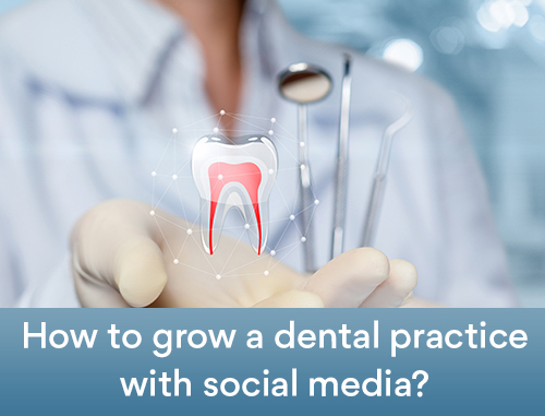 How to grow a dental practice with social media?