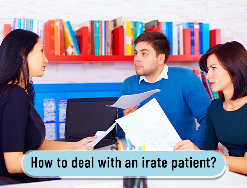 How to deal with an irate patient?