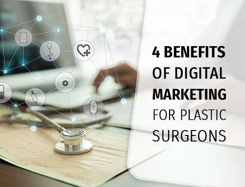 4 Benefits of Digital Marketing for Plastic Surgeons