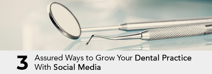 3 Assured Ways to Grow Your Dental Practice With Social Media