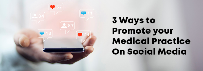 3 Ways to Promote your Medical Practice On Social Media