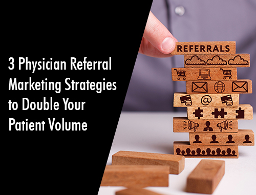 3 Physician Referral Marketing Strategies to Double Your Patient Volume
