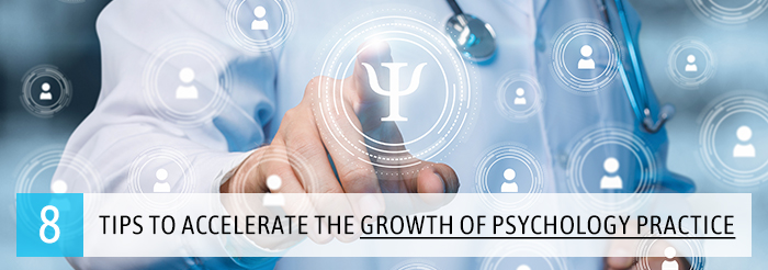8 Tips to Accelerate the Growth of Psychology Practice