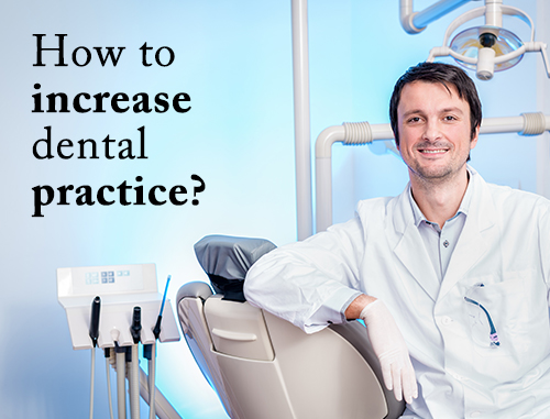 How to increase dental practice?