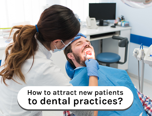How to attract new patients to dental practices?