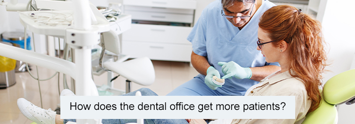 How does the dental office get more patients?