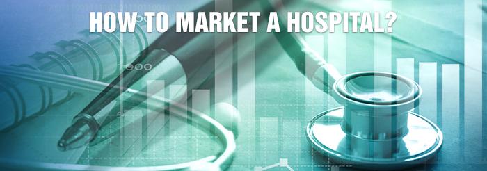 How to market a hospital?
