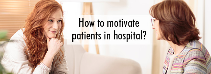 How to motivate patients in hospital?