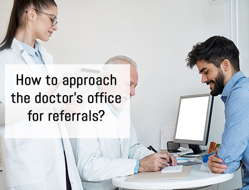 How to approach the doctor's office for referrals?