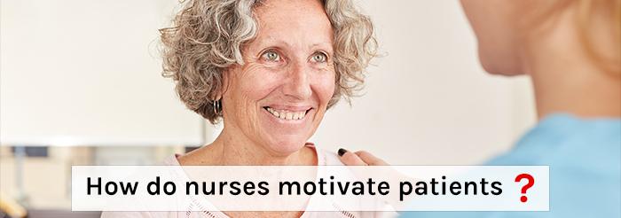 How do nurses motivate patients?