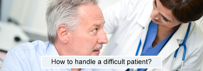 How to handle a difficult patient?