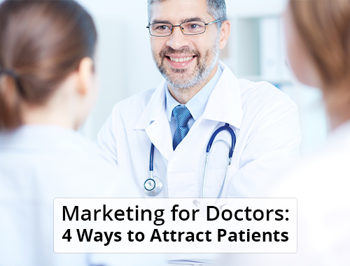 Marketing for Doctors: 4 Ways to Attract Patients