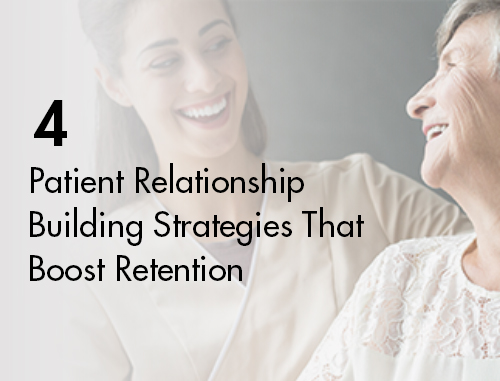 4 Patient Relationship Building Strategies That Boost Retention