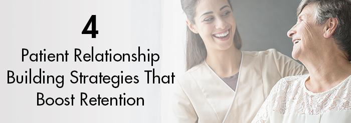 4 Patient Relationship Building Strategies That Boost Retention