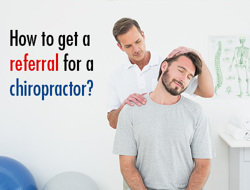 How to get a referral for a chiropractor?