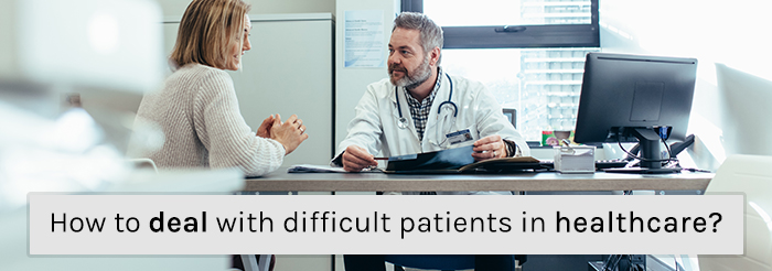 How to deal with difficult patients in healthcare?