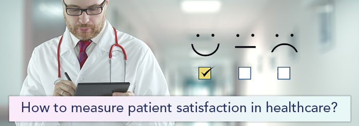 How to measure patient satisfaction in healthcare?