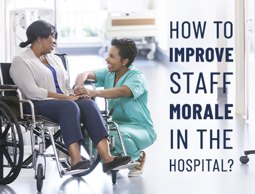 How to Improve Staff Morale in the Hospital?