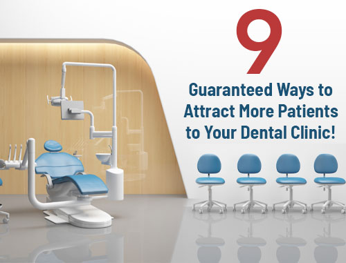 9 Guaranteed Ways to Attract More Patients to Your Dental Clinic!