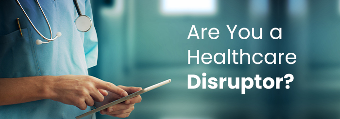 Are You a Healthcare Disruptor?