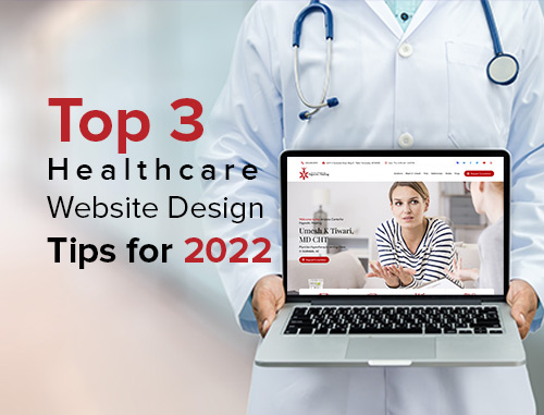 Top 3 Healthcare Website Design Tips for 2021