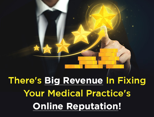There's Big Revenue In Fixing Your Medical Practice's Online Reputation!
