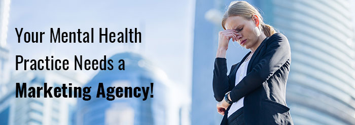 Your Mental Health Practice Needs a Marketing Agency!