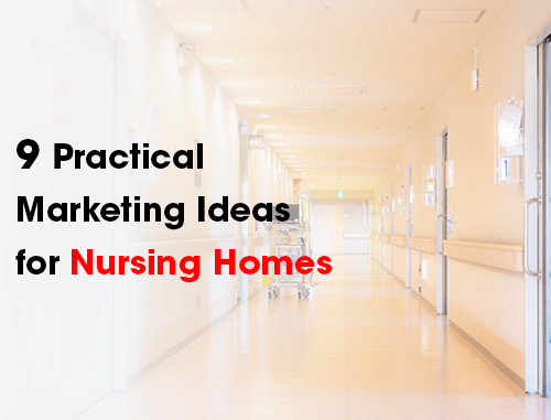 Practical Marketing Ideas for Nursing Homes