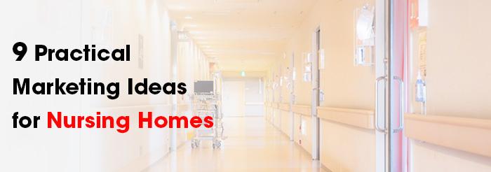 9 Practical Marketing Ideas for Nursing Homes
