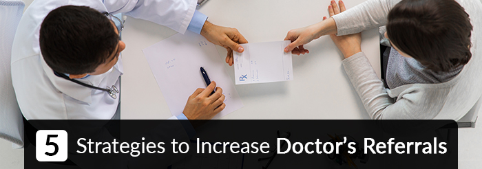 5 Strategies to Increase Doctor's Referrals