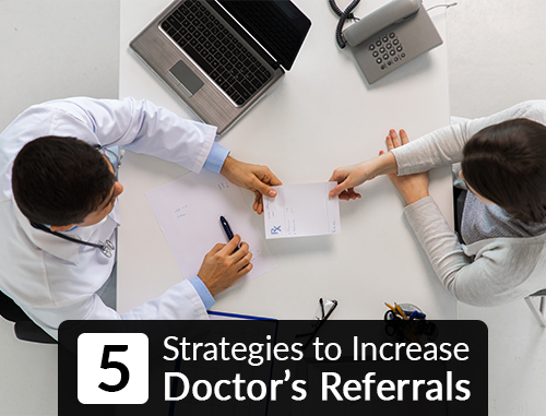 5 Strategies to Increase Doctors Referrals