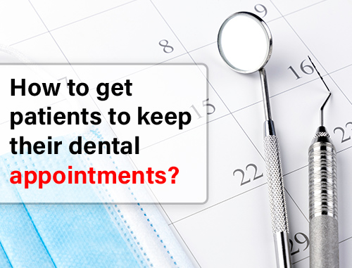 How to get patients to keep their dental appointments?