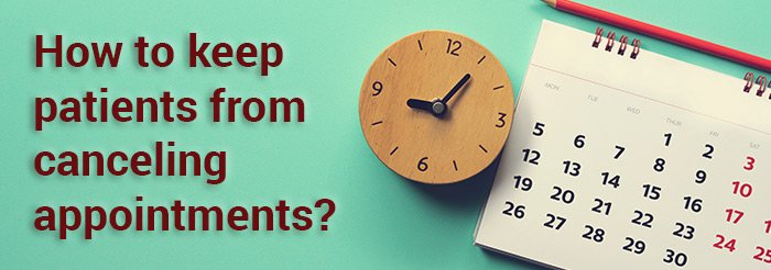 How to keep patients from canceling appointments?