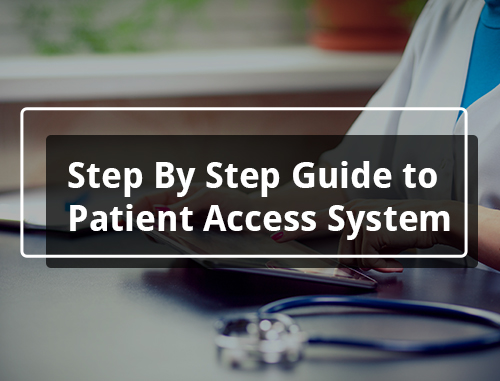 Step By Step Guide to Patient Access System