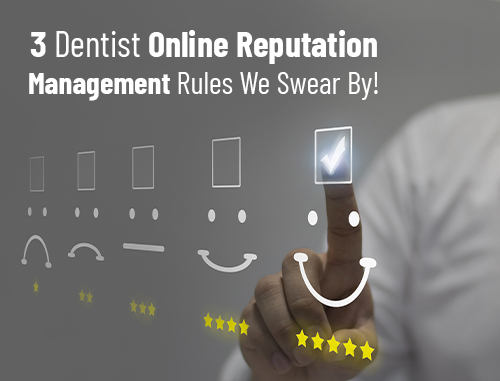3 Online Reputation Management Rules We Swear by for Dentist's!