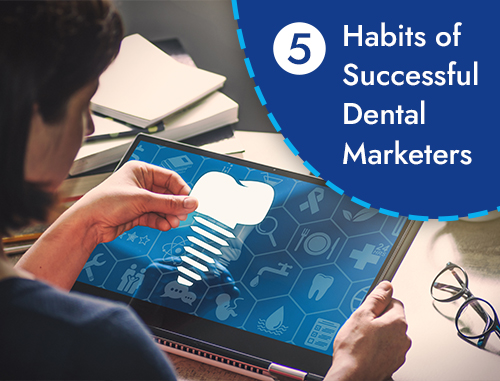 5 Habits of Successful Dental Marketers