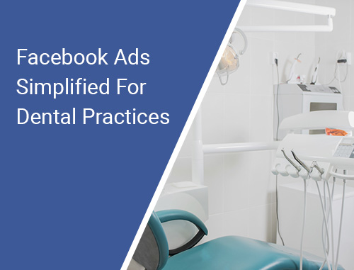 Facebook Ads Simplified For Dental Practices