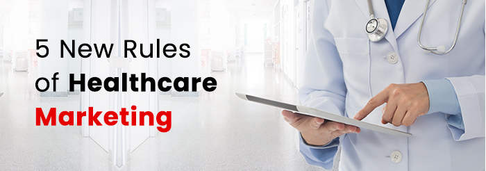 5 New Rules of Healthcare Marketing