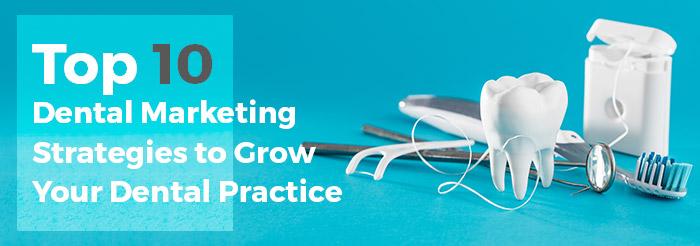 Top 10 Dental Marketing Strategies to Grow Your Dental Practice