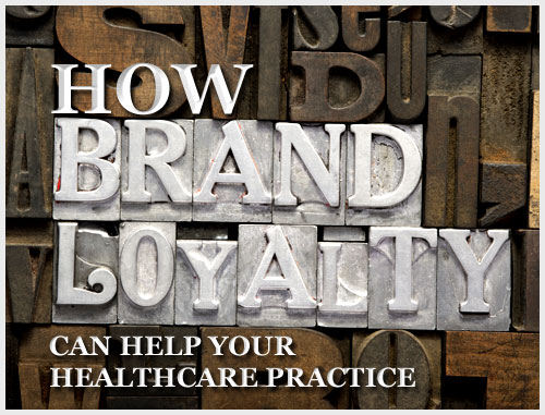 How Brand Loyalty Can Help Your Healthcare Practice