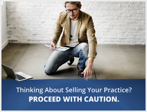 Thinking About Selling Your Practice? Proceed With Caution